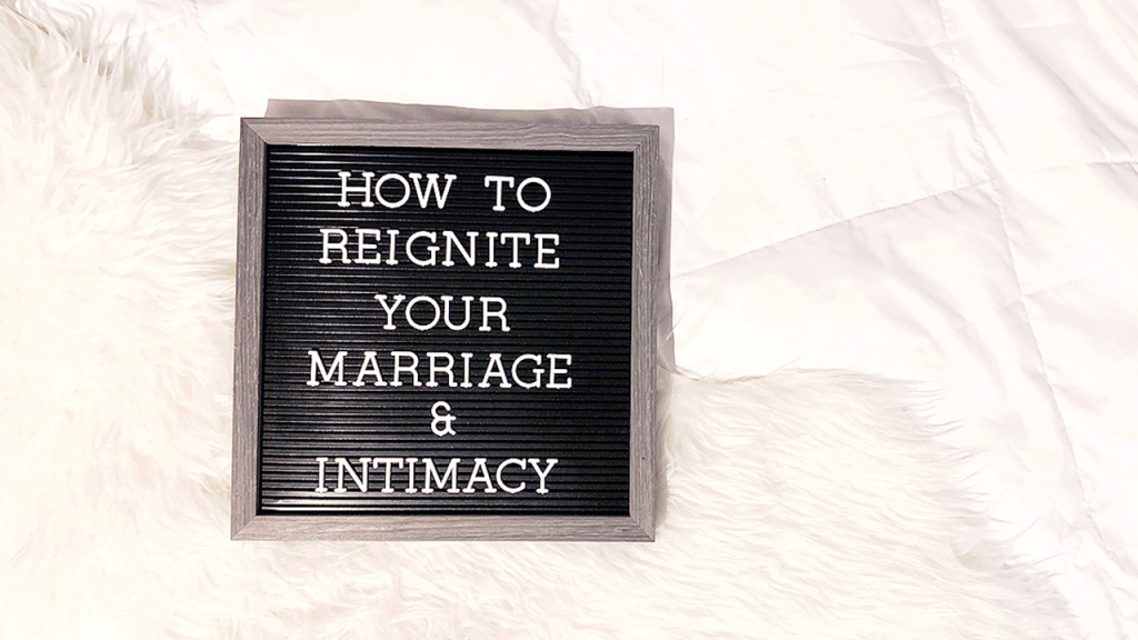 How to Reignite Your Marriage & Intimacy in 2019