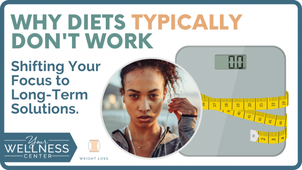 Why Diets Typically Don't Work: Shift Your Focus to Long-Term Solutions
